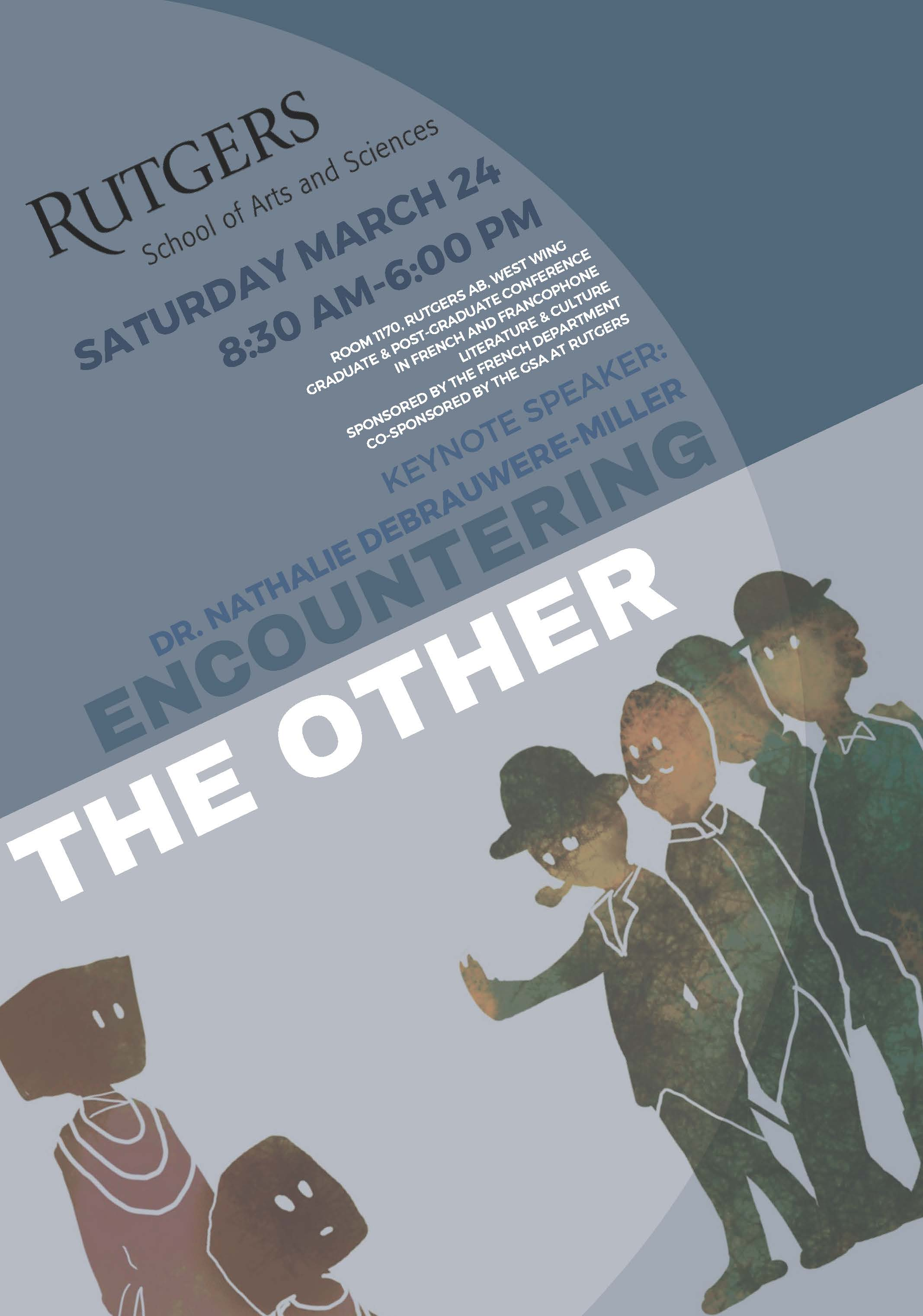Encountering the Other: Graduate & Post-Graduate Conference in French and Francophone Literature & Culture. Sponsored by the French Department; Co-sponsored by the GSA at Rutgers.  Saturday, March 24, 8:30am - 6:00pm. March 24, 2018
